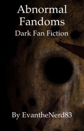 Abnormal Fandoms: Dark Fan Fiction  by EvanTheNerd83