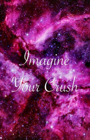 Imagine your crush    - #9 - Wattpad