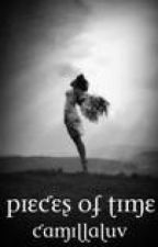 Pieces Of Time (Being Re-Written) by CamillaLuv