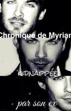 Chronique de Myriam : kidnappée par son ex (Fin avec Anass) by MyriamChro