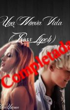 Una Nueva Vida (Ross Lynch y tú) by MissUnicorn-