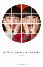 My First Love Story Is Start With U by fireflyskylight