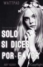 Solo si dices por favor© by Any102001