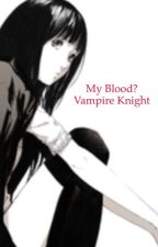 My Blood? - Vampire Knight Fan Fic by SaikoReaper
