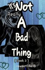 It's Really Not A Bad Thing [COMPLETED] by sweetlife18