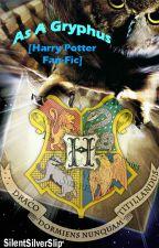 As A Gryphus [Harry Potter Fan-Fic] *On Hold* by SilentSilverSlip
