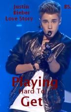 Playing Hard To Get (A Justin Bieber Love Story) ~Completed~ by BelieberSince2010