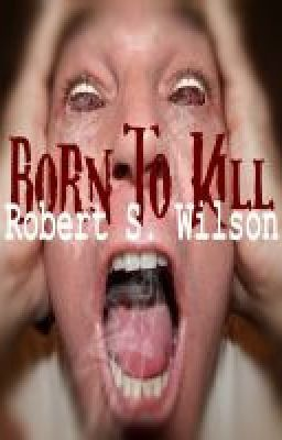 Born to Kill by Robert S. Wilson