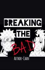 Breaking The Bad [Naruto!VariousxReader] [Sequel to Which One?!] by Author-Chan