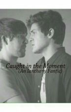 Caught in the Moment (An Ianthony Fanfic) by lifeizstrange