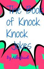 The Book of Knock Knock Jokes by AlbaJewel