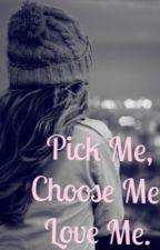 Pick Me, Choose Me, Love me by ElizabethG02