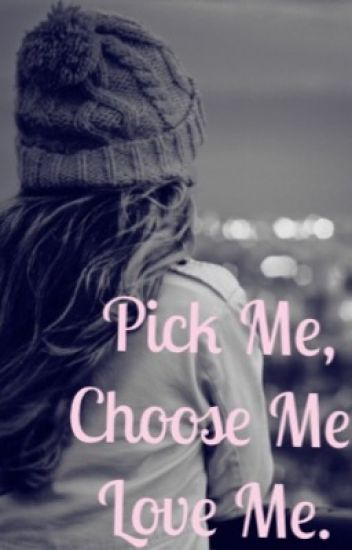 Pick Me, Choose Me, Love me