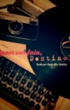 Quem Vos Fala, Destino? by malimon_
