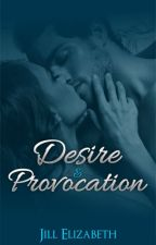 Desire & Provocation #Wattys2016 by JillElizabeth
