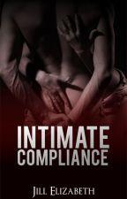Intimate Compliance (18 +) #Wattys2016 by JillElizabeth