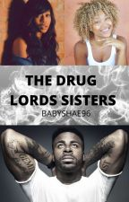 The Drug Lords Sisters by BabyShae96