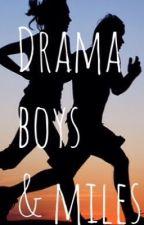 Drama, Boys, & Miles by bgabrielleg
