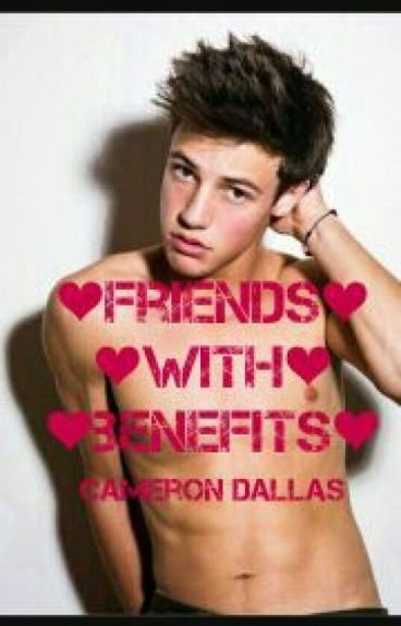 Friends with benefits (Cameron Dallas)
