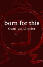 Born For This | Dean Winchester | by kiraaaa9