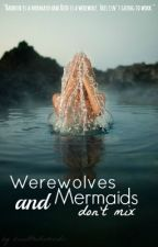 Werewolves and Mermaids Don't Mix by OliAndTheDiamonds