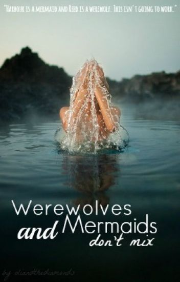 Werewolves and Mermaids Don't Mix