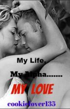 My Life, My Alpha.......My Love by cookielover135
