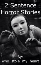 Two Sentence Horror Stories by who_stole_my_heart