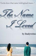 The Name I Loved [ONHOLD] by Lhudixxi