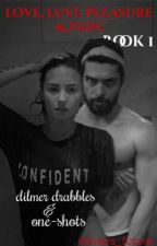 Love, Lust, Pleasure & Pain: Dilmer's Experiences by dilmers_future