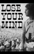 Lose Your Mind (Ben Bruce FanFiction) by someonexxsomewhere