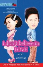 I don't believe in LOVE [1 & 2] POSTED AGAIN only here on WATTPAD! by gabriella_gii