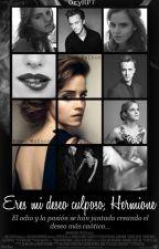 Eres mi deseo culposo, Hermione•©  ~Dramione~ by O-M-Gomez