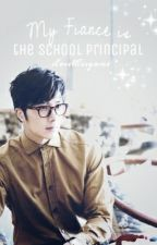 My Fiancé is the school Principal  COMPLETE (Status: Editing) by ilovethisgame