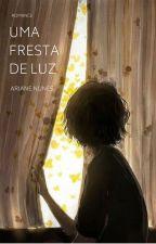 UMA FRESTA DE LUZ by arianelull
