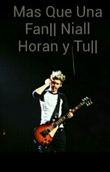 Mas Que Una Fan|| Niall Horan y Tu||