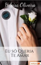 Eu só queria te amar. by HeloisaOliveira