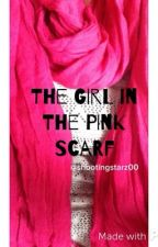 The Girl In The Pink Scarf || H.S. by shootingstarz00