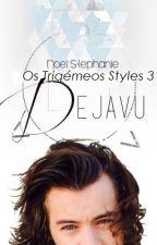 Os Trigémeos Styles 3: Dejavú by d_silvaa
