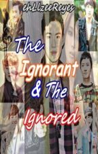 The Ignorant and The Ignored (Exo Fan Fic) [Completed] by ehLlzeeReyes