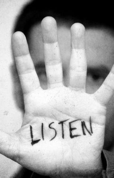 Listen.
