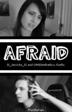 ✔ Afraid (IIJeriichoII and OMGItsfirefoxx Fanfiction) by FlipStories