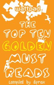 the Top 10 Golden Must Reads by diprox