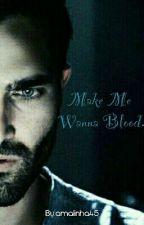 Make Me Wanna Blood. by amalinha45