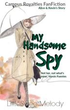 My Handsome Spy : CAMPUS ROYALTIES - Alice & Kevin's Story by LittleSweetMelody