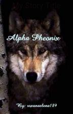 Alpha Pheonix by RoxanaElena189