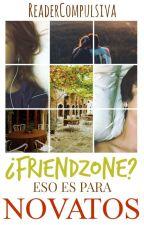 ¿Friendzone? Eso es para novatos. by ReaderCompulsiva