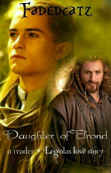 Daughter of Elrond - a reader × Legolas love story