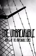 The Unbreakable (Book 2) by xxUnspeakablexx