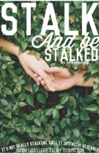 Stalk And Be Stalked by WriteWayGirl